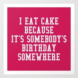 I Eat Cake Funny Quote Art Print
