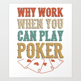 Why Work Play Poker Gifts For Poker Players Art Print