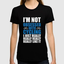 I'm Not Obsessed with Cycling Funny Bike T-shirt T-shirt