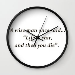 """""""Life is shit, and then you die"""" Wall Clock"""