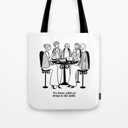 We know what we bring to the table b/w Tote Bag