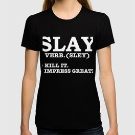 Slay Definition To Kill it To Impress Greatly Diva Slayer T-shirt