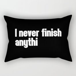 Never Finish Anything Funny Quote Rectangular Pillow