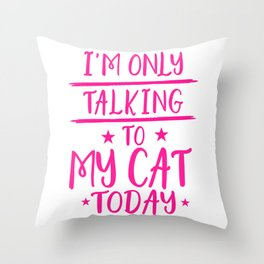 I'm Only Talking To My Cat Today mag Throw Pillow
