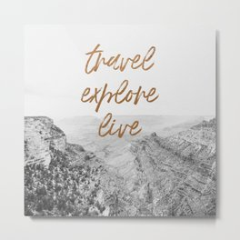 TRAVEL, EXPLORE, LIVE Metal Print