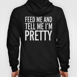 Feed Me Funny Quote Hoody