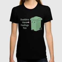 Dustbins have feelings too T-shirt