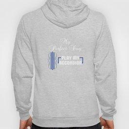 Accordion Accordionist T Shirt Gift My Perfect Day, Play my Accordion Hoody
