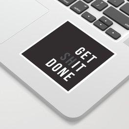Get Shit Done (Black version) Sticker