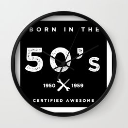 Born in the 50s. Certified Awesome Wall Clock
