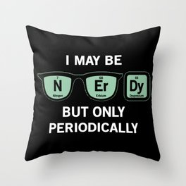I may be N-Er-Dy, but only periodically Throw Pillow