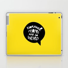 Normal people are so weird Laptop & iPad Skin