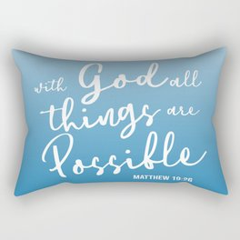 With God all things are possible. Matthew 19:26 Rectangular Pillow