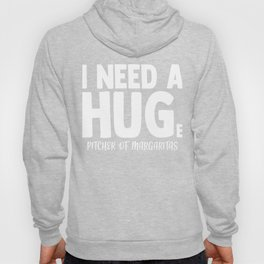 I Need A Huge Pitcher of Margaritas Adult Funny Sarcasm Humor Hoody