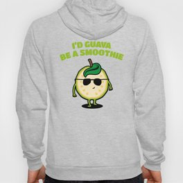 I'd Guava be a Smoothie - Fruit Pun Hoody