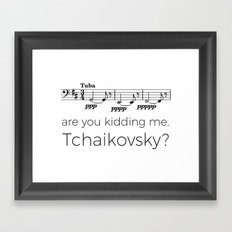 Tuba - Are you kidding me, Tchaikovsky? Framed Art Print