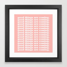 good things are coming. Framed Art Print