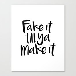 Fake It Till Ya Make It Canvas Print