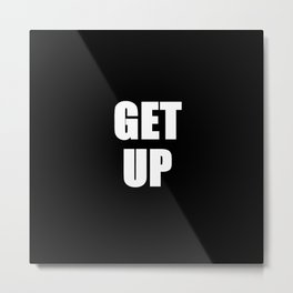 Get Up (get up get out & do something) Metal Print