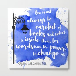 WORDS HAVE THE POWER TO CHANGE US | CASSANDRA CLARE Metal Print