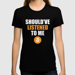 Should've Listened To Me Buy HODL Bitcoin BTC Crypto T-Shirts and Hoodies T-shirt