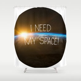 I Need My Space, funny poster Shower Curtain