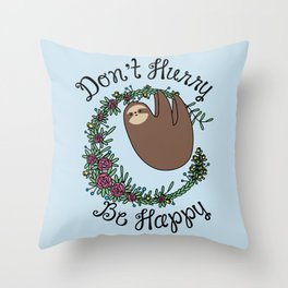 Don't Hurry, Be Happy Throw Pillow