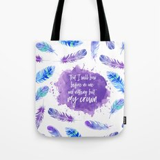 That I will bow before no one and nothing but my crown. Tote Bag