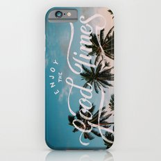 Enjoy the good times Slim Case iPhone 6