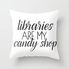 Libraries Are My Candy Shop Throw Pillow