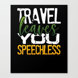 Traveler Gift Travel Leaves You Speechless Vacation Gift Canvas Print