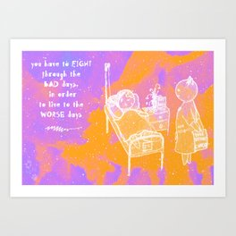 Fight through the bad days Art Print