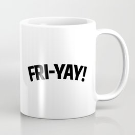 FRI-YAY! FRIDAY! FRIYAY! TGIF! Coffee Mug