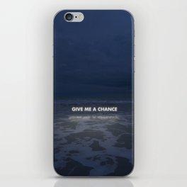 Give Me A Chance iPhone Skin