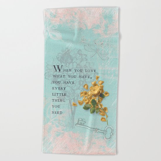 Love what you have- Quote with Rose Flower- Floral Collage and Wisdom on turquoise background Beach Towel