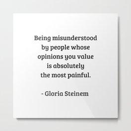 Gloria Steinem Feminist Quotes - Being misunderstood Metal Print