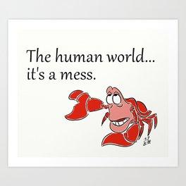 The human world... it's a mess.  Art Print