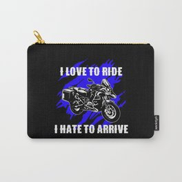 i love to ride i hate to arrive Carry-All Pouch