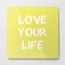 Love Your Life Quote Metal Print