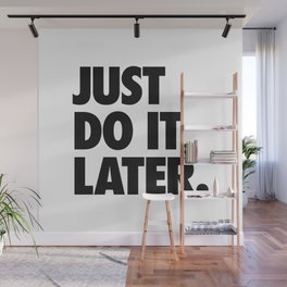 Just Do It Later Wall Mural