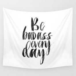 Printable Art,Be Badass Every Day, Funny Print,Watercolor Print,Quote Prints,Inspiration Quote Wall Tapestry