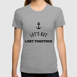 Let's Get Lost Together | Young And Carefree Friendship T-shirt