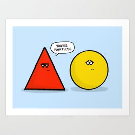 You're Pointless Art Print