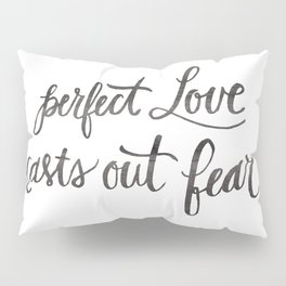 Perfect Love Casts Out Fear Pillow Sham