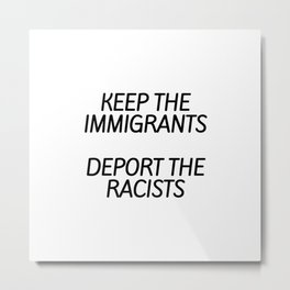 Keep the immigrants  Deport the racists Metal Print