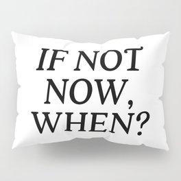 If Not Now, When? Pillow Sham