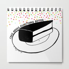 Cake Makes everything better Metal Print