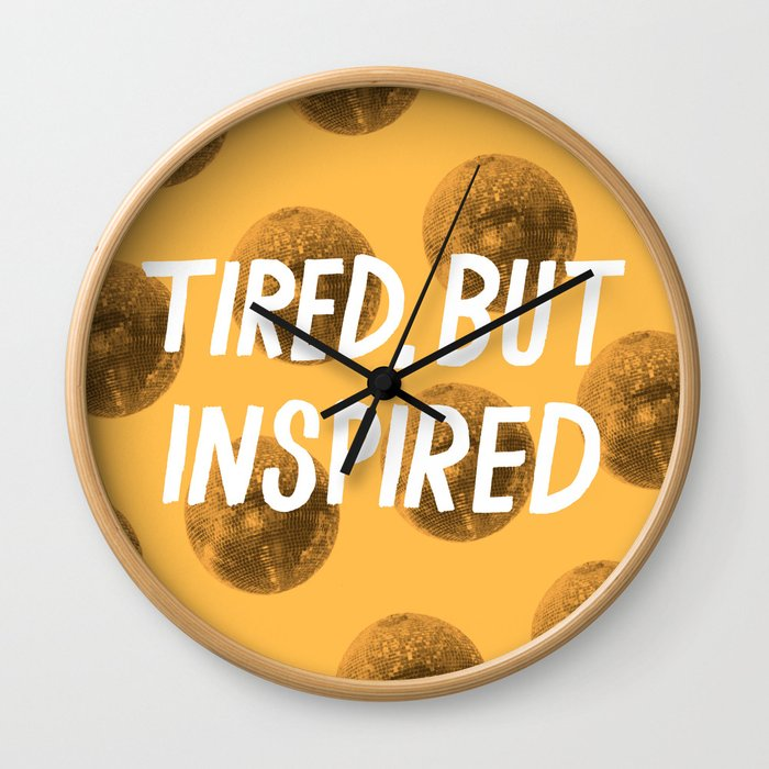 Tired But Inspired Wall Clock