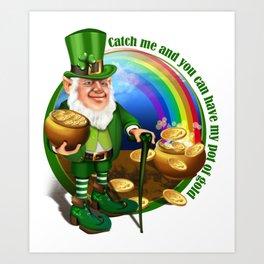 St. Patricks Day Leprechaun Catch Me.... Perfect Gift Shirt Art Print