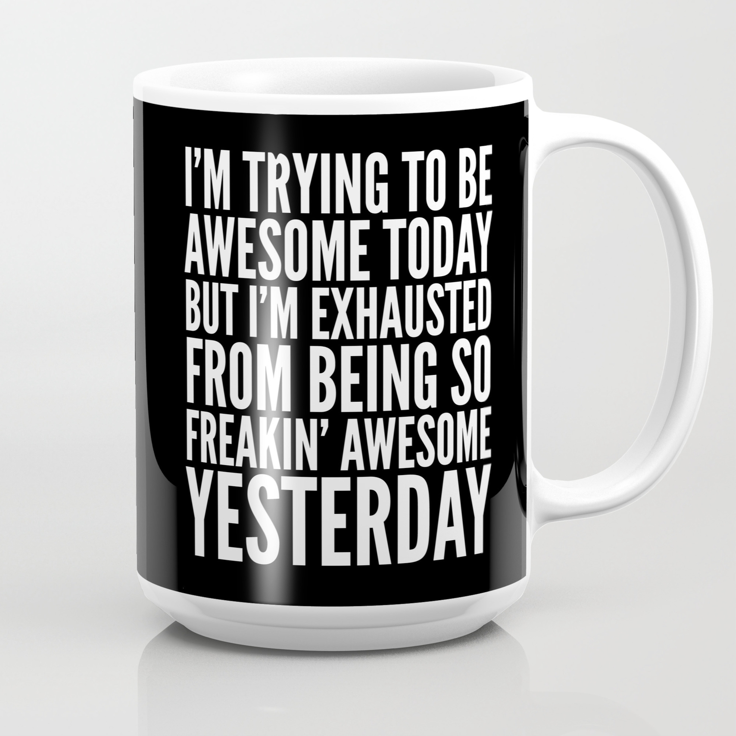 I M Trying To Be Awesome Today But I M Exhausted From Being So Freakin Awesome Yesterday B W Coffee Mug By Creativeangel Society6